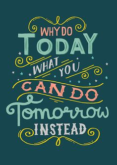 Why Do Today What You Can Do Tomorrow Instead - Steph Baxter