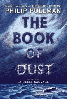 Seventeen Years Later, Return to His Dark Materials: The Book of Dust: La Belle Sauvage by Philip Pullman The Reader, The Book Of Dust, Up Book, New Books, Good Books, Books To Read, Fall Books, Children's Books, Person Of Interest
