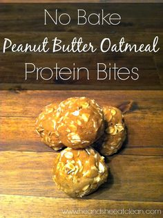 No Bake Peanut Butter Oatmeal Protein Bites:  2/3 c natural peanut butter 1/3 c unsweetened almond or coconut milk 1 scoop  MRM's Vanilla Veggie Protein Powder 1/4 c rolled oats