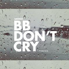 BB Don't Cry (It's Gon' Be Ok) by Sángo on SoundCloud