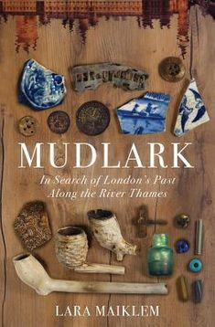 """Read """"Mudlark: In Search of London's Past Along the River Thames"""" by Lara Maiklem available from Rakuten Kobo. """"A riveting crash course not only in the history of London from prehistoric times to the present, but also in urban geog. Mudlarking Thames, River Thames, Free Pdf Books, Free Ebooks, Book Week, London History, Got Books, Free Reading, Reading Books"""