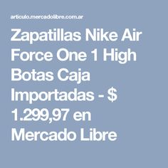 Zapatillas Nike Air Force One 1 High Botas Caja Importadas - $ 1.299,97 en Mercado Libre