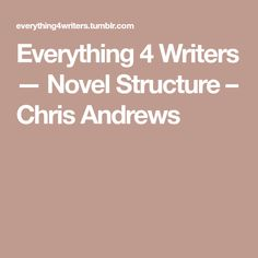 Everything 4 Writers — Novel Structure – Chris Andrews