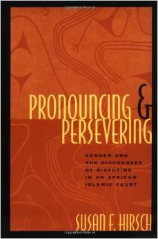 Pronouncing & persevering : gender and the discourses of disputing in an African Islamic court / Susan F. Hirsch. Chicago : University of Chicago Press, 1998.