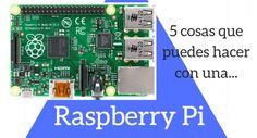 Conoce sobre Cinco cosas que puedes hacer con tu Raspberry Pi