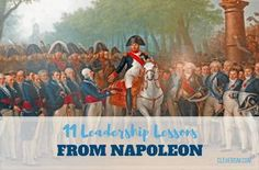 """11 Leadership Lessons From Napoleon. There are people who are said to have been """"born leaders"""". Meaning, they were born to naturally have leadership qualities, that they know how to command the respect of other people easily. But perceptions are changing, and leadership is now considered to be an attribute that can be learned. #cleverism #business #napoleon #career #leadership."""
