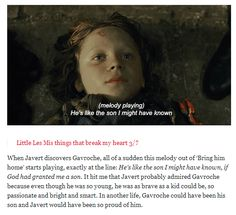 """""""And I have this theory that Javert saw himself as a young boy in Gavroche. Because he was 'from the gutter too', right? Any way you look at it, it's still heartbreaking."""" <---- that just killed me"""