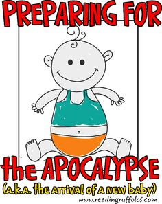 Some thoughtful tips as you prepare for the apocalypse, also known as the arrival of a new baby. Read it here: http://www.readingruffolos.com/preparing-for-the-apocalypse-a-k-a-the-arrival-of-a-new-baby/