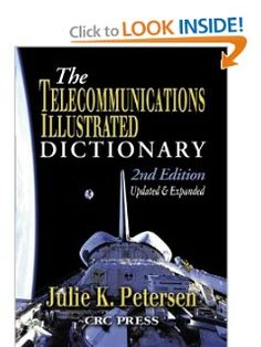 The Telecommunications Illustrated Dictionary, Second Edition (Advanced & Emerging Communications Technologies) by J.K. Petersen. Save 4 Off!. $100.28. Edition - 2. Publisher: CRC Press; 2 edition (May 29, 2002). Publication: May 29, 2002