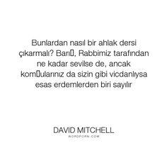 "David Mitchell - ""Bunlardan nas?l bir ahlak dersi �?karmal?? Bar??, Rabbimiz taraf?ndan ne kadar sevilse..."". quotes, books, human-nature, cloud-atlas, david-mitchell"