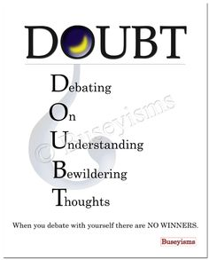 Buseyisms for today is DOUBT: Debating On Understanding Bewildering Thoughts. When you debate with yourself, there are no winners! Remember it is Gary speaking. Thoughts, Sayings, Live, Words, Funny, Quotes, Inspiration, Heart, Ideas