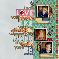 I Love You Forever Layout by Nicole Nowosad via Jillibean Soup Blog (I like the idea of using the pieces of paper that are from cutting out the letters on the cricut... great use of lettering.