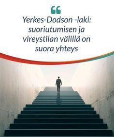 Yerkes-Dodson -lain mukaan henkilön suoriutumisen ja vireystilan välillä on suora yhteys. Korkea vireystila voi parantaa henkilön suoriutumista tiettyyn rajaan asti.