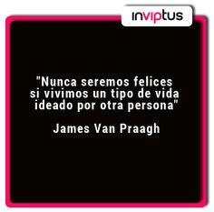 """""""Nunca seremos felices si vivimos el tipo de vida ideado por otra persona"""" James Van Praagh"""