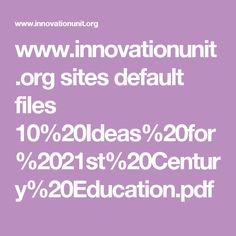 www.innovationunit.org sites default files 10%20Ideas%20for%2021st%20Century%20Education.pdf