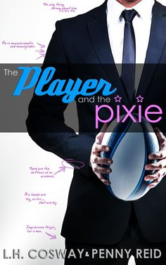 The Player and the Pixie by L.H. Cosway and Penny Reid | Publication Date: March 2016 | Genres: Contemporary, Romance, Sports, Humor