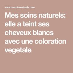 Mes soins naturels: elle a teint ses cheveux blancs avec une coloration vegetale