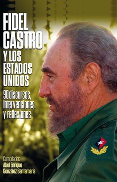 """Prólogo al libro """"Fidel Castro y los Estados Unidos. 90 discursos, intervenciones y reflexiones"""", compilado por Abel Enrique González…"""