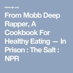 From Mobb Deep Rapper, A Cookbook For Healthy Eating — In Prison : The Salt : NPR