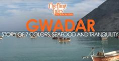 Explore the beauty of Gwadar- Home to the sea with seven colours, breathtaking views and the most amazing seafood in Pakistan