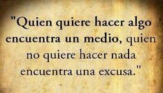 Y tú que encuentras, el medio o la excusa? Motivational Phrases, Inspirational Quotes, Success Quotes, Life Quotes, Magic Words, Spanish Quotes, Quotes For Kids, Wisdom, Thoughts