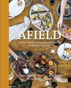 A Chef's Guide to Preparing and Cooking Wild Game and Fish