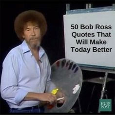 art quotes Here Are 50 Bob Ross Quotes That Will Make Today Better Bob Ross Paintings, Happy Paintings, Bob Ross Birthday, Birthday Memes, 30th Birthday, Birthday Cards, Bob Ross Quotes, Art Quotes, Inspirational Quotes