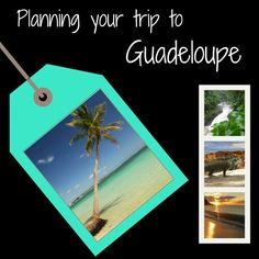 Planning your trip to Guadeloupe islands