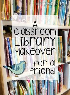 Read about my makeover of a friend's classroom library. Free library poster and bookmarks too! -The Thinker Buider