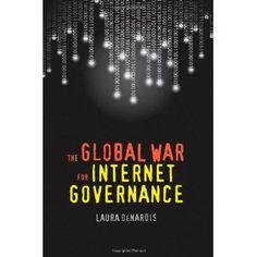 The Global War for Internet Governance: Laura DeNardis: 9780300181357: Books - Amazon.ca