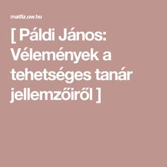 [ Páldi János: Vélemények a tehetséges tanár jellemzőiről ] Successful People, Cleaning Hacks, Diy Ideas, Education, House, Art, Art Background, Haus, Kunst