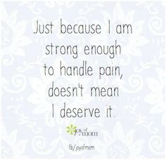 Just because I am strong enough to handle pain, doesn't mean I deserve it. <3 Join us for more empowering quotes on Joy of Mom! <3 https://www.facebook.com/joyofmom  #inspirational #quote #pain #strength
