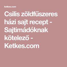 Csilis zöldfűszeres házi sajt recept - Sajtimádóknak kötelező - Ketkes.com Food, Essen, Meals, Yemek, Eten
