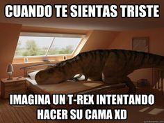 Cuando te sientas triste imagina un t-rex intentando hacer su cama XD  t-rex haciendo la cama