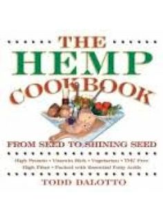 The hemp cookbook  Born from the flower of the cannabis plant is a seed bursting with vital energy that nourishes, heals, rebuilds, and refuels our bodies. Now this hallowed plant gets to shine in the world's first cookbook devoted exclusively to the delicious and nutritious dishes you can make using hemp seed. s.