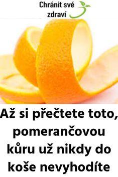 Až si přečtete toto, pomerančovou kůru už nikdy do koše nevyhodíte Holistic Medicine, Oprah Winfrey, Diabetes, Aspirin, Fruit, Food, Diet, Essen, Meals
