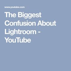 The Biggest Confusion About Lightroom - YouTube