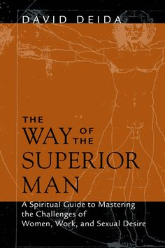 """Read Free Chapters  Buy on Amazon  """"The Way of the Superior Man lays out a challenge before all men to fulfill their true purpose and to be authentically masculine. It will guide you on your journey to a successful and spiritually complete way of life. I"""