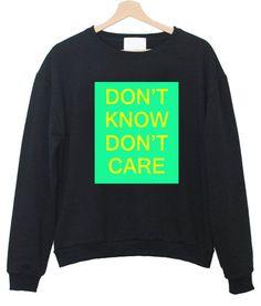 don't know don't care sweatshirt #sweatshirt #shirt #sweater #womenclothing #menclothing #unisexclothing #clothing #tups
