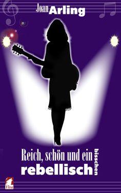 """""""Reich, schön und ein bischen rebellisch"""" von Joan Arling / """"Reich, schön und ein bisschen rebellisch"""" ist eine Geschichte ohne Helden und Ungeheuer, aber mit zwei jungen Frauen, die ausziehen, um mit ihren Gitarren die Welt zu erobern. (Veröffentlichungsdatum: Juni 2014)"""