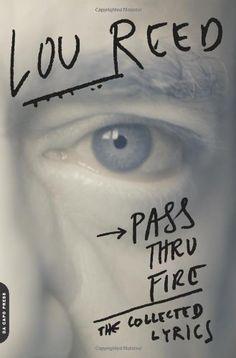 Pass Thru Fire: The Collected Lyrics von Lou Reed http://www.amazon.de/dp/030681630X/ref=cm_sw_r_pi_dp_e8vqub1FTK4BD