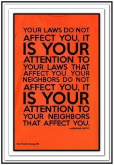 Your laws do not affect you, it is your attention to your laws that affect you... *Abraham-Hicks Quotes (AHQ866)