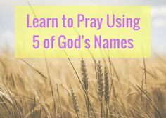 Learn to Pray Using 5 of God's Names