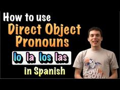 Learn Spanish! - How to use Direct objects (lo, la, los, las) - YouTube