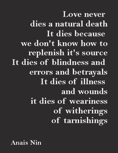 //love never dies a natural death #anaisnin