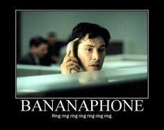 ring ring ring ring ring ring ring...BANANAPHONE!
