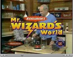 I got to see Mr. Wizard preform in real life once, when I was 8.