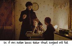 Hudson were to leave Baker Street, England would fall. Sherlock Fandom, Sherlock Holmes, Rule 24, Holmes Movie, Benedict And Martin, Mrs Hudson, Sherlolly, I Will Fight, John Watson