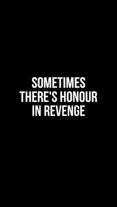 Good MOTTO! Revenge. Justice. Karma. You deserve it!