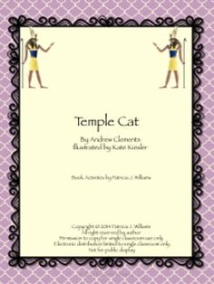 See more of my book activities at: http://www.teacherspayteachers.com/Store/Patricia-Williams-3482                                           About This Book  Temple Cat  by Andrew Clements Illustrated by Kate Kiesler  Age Range: 5 - 8 years Grade Level: Kindergarten – 3 Publisher: Clarion Books ISBN-10: 0618111395 ISBN-13: 978-0618111398  Summary:   A temple cat in ancient Egypt grows tired of being worshipped and cared for in a reverent manner and travels to the seaside, where he finds ...